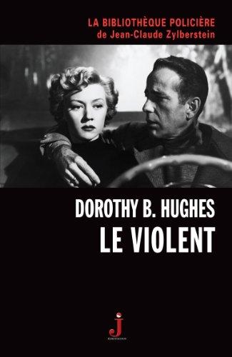 Le Violent (La Bibliothèque policière de Jean-Claude Zylberstein t. 4) par Dorothy B. HUGHES