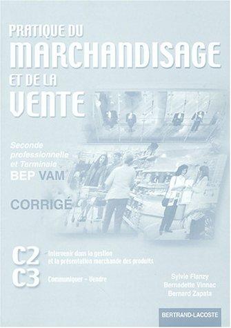 Pratique du marchandisage et de la vente 2e professionnelle et Tle BEP VAM C2 C3 : Corrigé