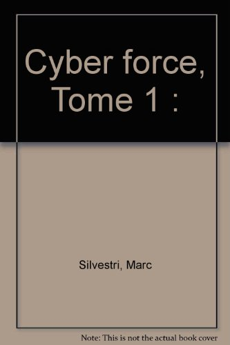 Cyber force, Tome 1 :