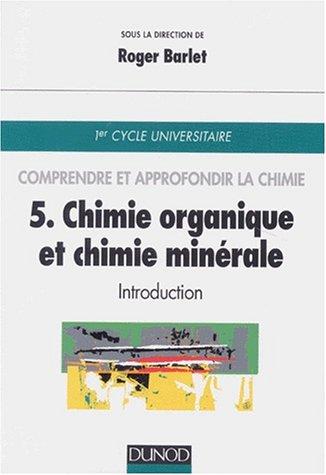 Comprendre et approfondir la chimie, tome 5 : Chimie organique et chimie inorganique