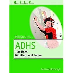 ADHS: 100 Tipps für Eltern und Erzieher (HELP - Hilfe für Eltern, Lehrer, Pädagogen)