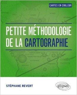 Petite Méthodologie de la Cartographie Cartes en Couleur de Stéphane Revert ( 28 août 2012 )