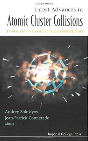 Latest Advances In Atomic Cluster Collisions: Fission, Fusion, Electron, Ion