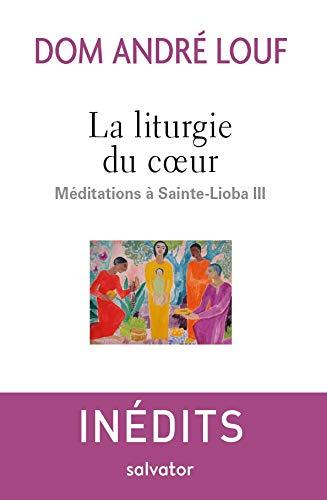 La liturgie du coeur. Méditations à Sainte-Lioba III par André Louf