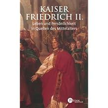 Kaiser Friedrich II: Leben und Persönlichkeit in Quellen des Mittelalters