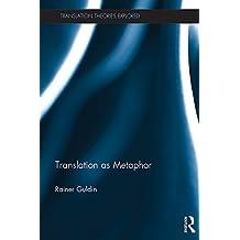 Translation as Metaphor (Translation Theories Explored)