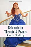 Belcanto in Theorie und Praxis: Handbuch fuer Gesang und Buehne (Belcanto in Theorie und Praxis: Stimme, Körper, Atem / Handbuch für Gesang und Bühne) by