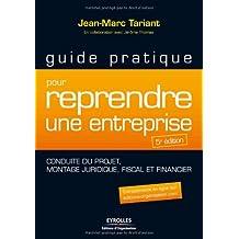 Guide pratique pour reprendre une entreprise - Conduite du projet, montage juridique, fiscal et financier