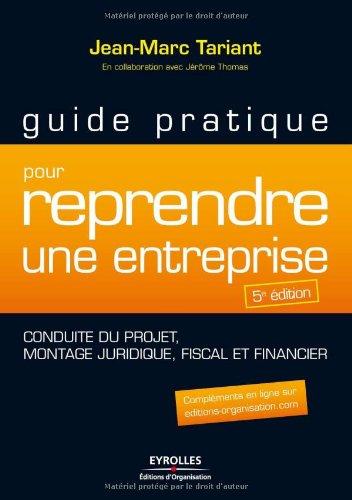 Guide pratique pour reprendre une entreprise - Conduite du projet, montage juridique, fiscal et financier par Jean-Marc Tariant