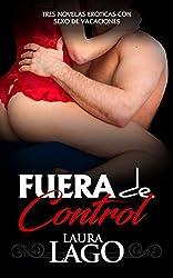 Fuera de Control: Tres Novelas Eróticas con Sexo de Vacaciones (Colección de Romántica y Erótica)