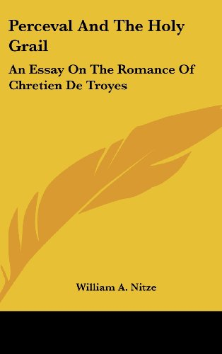 Perceval and the Holy Grail: An Essay on the Romance of Chretien de Troyes