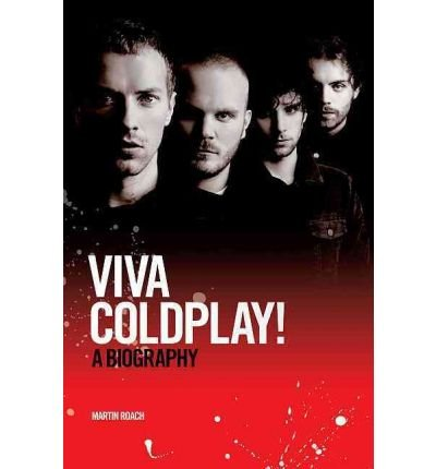 [(Viva Coldplay: A Biography)] [Author: Martin Roach] published on (November, 2010)