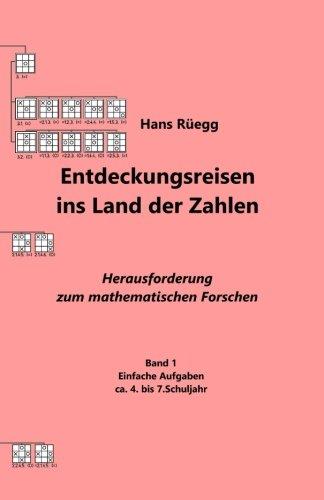 Entdeckungsreisen ins Land der Zahlen: Herausforderung zum mathematischen Forschen - Ca. 4. bis 7.Schuljahr