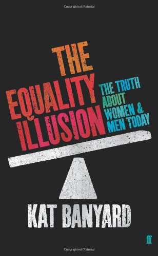 The Equality Illusion: The Truth about Women and Men Today
