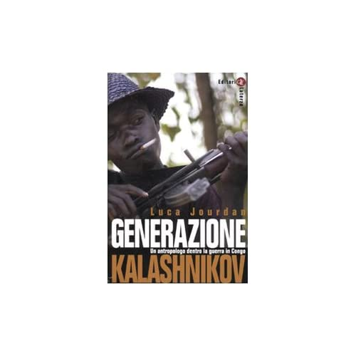 Generazione Kalashnikov. Un Antropologo Dentro La Guerra In Congo