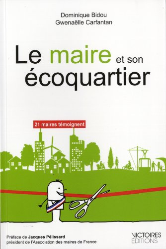 Le maire et son éco-quartier. par Dominique Bidou, Gwenaëlle Carfantan
