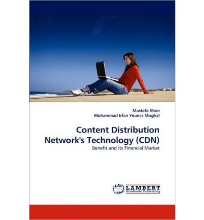[(Content Distribution Network's Technology (Cdn) )] [Author: Mustafa Khan] [Jun-2010]