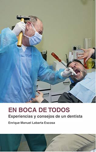 En boca de todos: Experiencias y consejos de un dentista (Spanish Edition)