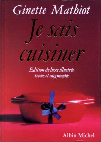 Je sais cuisiner : Edition de luxe revue et augmentée