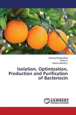 [(Isolation, Optimization, Production and Purification of Bacteriocin)] [By (author) Ranganathan Selvaraj ] published on (April, 2015) par  Ranganathan Selvaraj