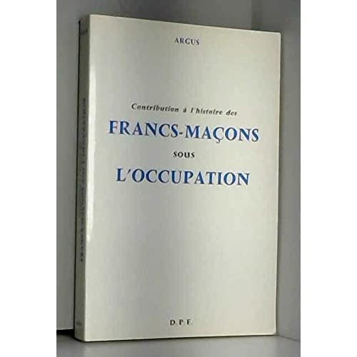 CONTRIBUTION A L'HISTOIRE DES FRANCS-MACONS SOUS L'OCCUPATION