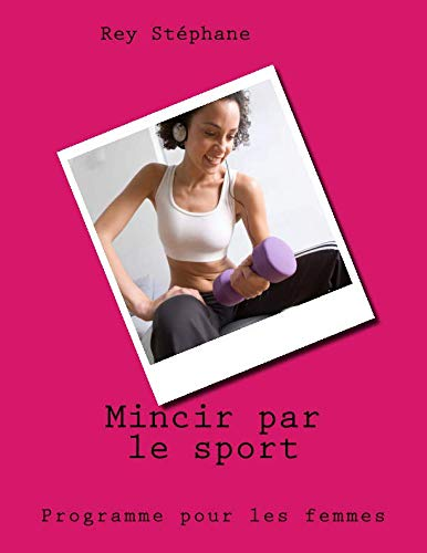 Mincir par le sport: Programme pour les femmes par Rey Stephane