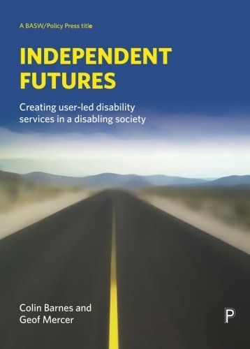 Independent Futures: Creating user-led disability services in a disabling society (BASW/Policy Press Titles) by Colin Barnes (2006-04-28)