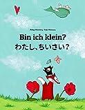 Bin ich klein? わたし、ちいさい?: Deutsch-Japanisch [Hiragana und Romaji]: Zweisprachiges Bilderbuch zum Vorlesen für Kinder ab 2-6 Jahren (Weltkinderbuch 17)