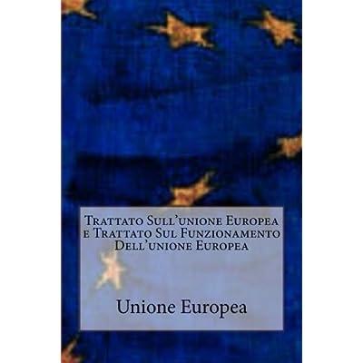 Trattato Sull'unione Europea E Trattato Sul Funzionamento Dell'unione Europea: Pubblicato Nella Gazzetta Ufficiale Del 7 Giugno 2016