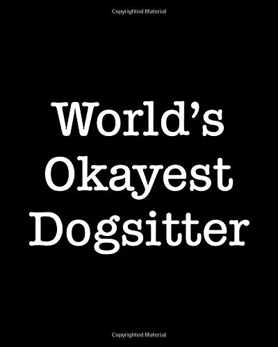 World's Okayest Dogsitter: 108 Page College Ruled Notebook 8x10