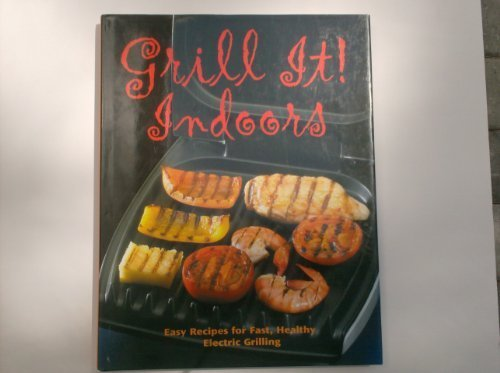 Grill It! Indoors: Easy Recipes for Fast, Healthy Electric Grilling (Electric General Grill)