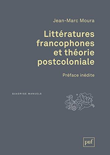 Littératures francophones et théorie postcoloniale: Préface inédite de l'auteur (Quadrige) par Jean-Marc Moura