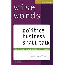 wise words: politics business small talk: 50 key expressions and business idioms; Wortschatz und Redewendungen  für Wirtschaftsenglisch und Small Talk