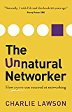 The Unnatural Networker: How anyone can succeed at networking.