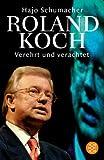 Roland Koch: Verehrt und verachtet - das Porträt eines politischen Kopfes - Hajo Schumacher