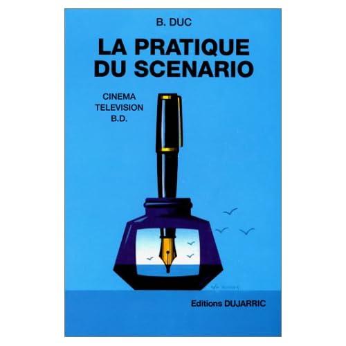 La Pratique du scénario. Cinéma, télévision, B.D.