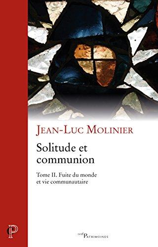 Solitude et communion IVe-VIe siècle : Tome 2, Fuite du monde et vie communautaire par Jean-Luc Molinier
