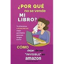 ¿Por qué no se vende mi Libro?: Cómo dejar de ser INVISIBLE en AMAZON (Manuales de ventas para escritores)