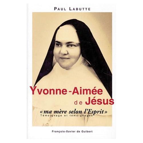Yvonne-Aimée de Jésus 'ma mère selon l'Esprit' - Témoignage et témoignages