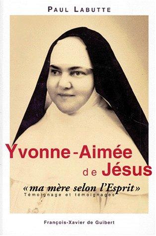 Yvonne-Aimée de Jésusma mère selon l'Esprit - Témoignage et témoignages