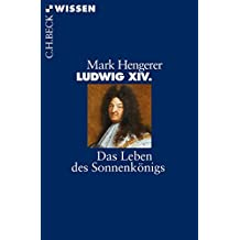 Ludwig XIV.: Das Leben des Sonnenkönigs (Beck'sche Reihe 2842)