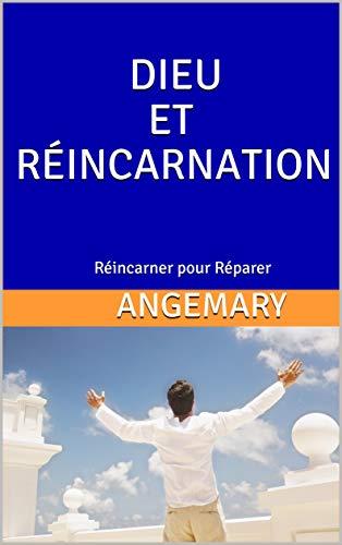DIEU ET RÉINCARNATION: Réincarner pour Réparer par ANGEMARY