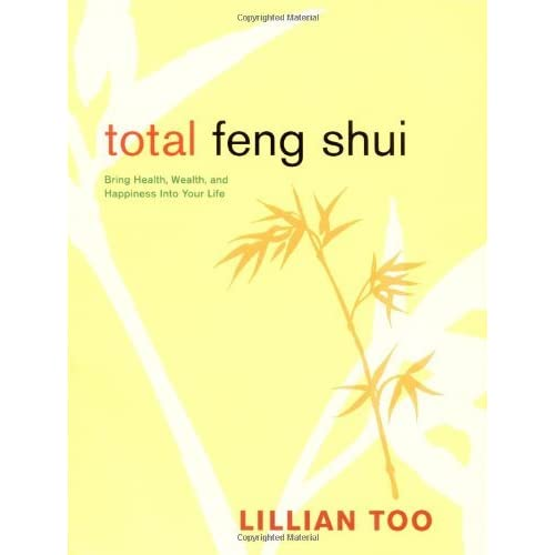 Total Feng Shui: Bring Health, Wealth, and Happiness into Your Life by Lillian Too (2004-12-07)