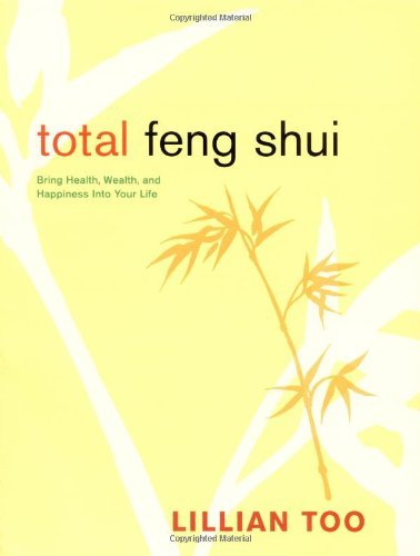 Total Feng Shui: Bring Health, Wealth, and Happiness Into Your Life by Lillian Too (7-Dec-2004) Paperback par Lillian Too