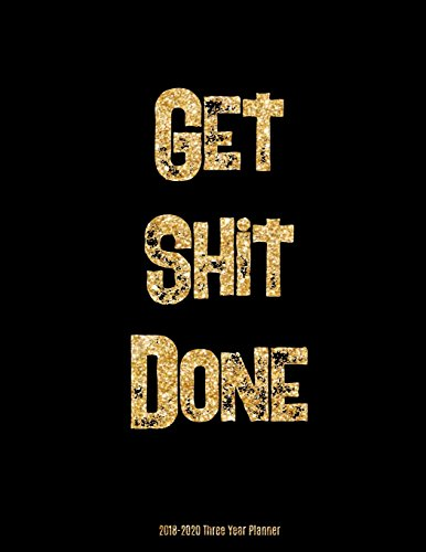 "2018 - 2020 Three Year Planner: Get Shit Done -36 Months 3Years Calendar Yearly Goals Monthly Task Checklist Organizer Agenda Schedule Logbook Appointment with Dot Journal Notebook 8.5x11"""