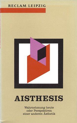 Aisthesis - Wahrnehmung heute oder Perspektiven einer anderen Ästhetik. Essais