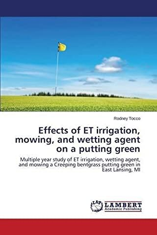 Effects of ET irrigation, mowing, and wetting agent on a putting green: Multiple year study of ET irrigation, wetting agent, and mowing a Creeping bentgrass putting green in East Lansing, MI by Rodney Tocco (2015-08-12)