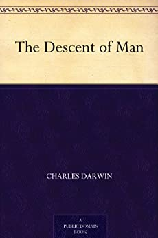 The Descent of Man (English Edition) von [Darwin, Charles]