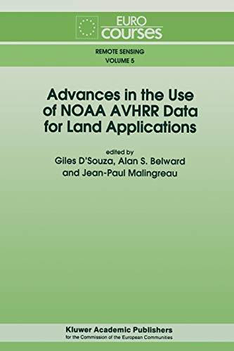 Advances in the Use of NOAA AVHRR Data for Land Applications (Eurocourses Remote Sensing) (Eurocourses: Remote Sensing (5), Band 5)