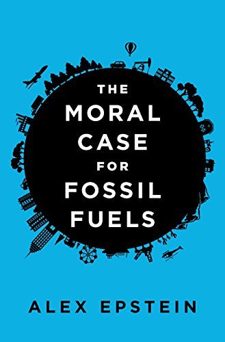 The Moral Case for Fossil Fuels por Alex Epstein